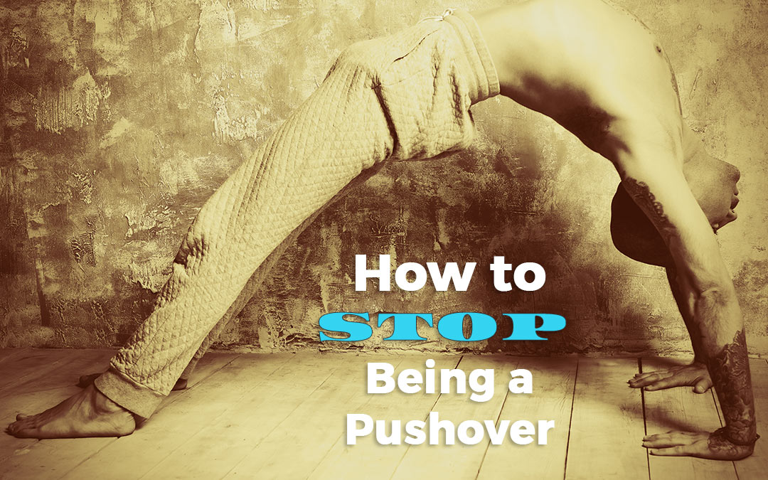 How to stop being a push over: A five step process