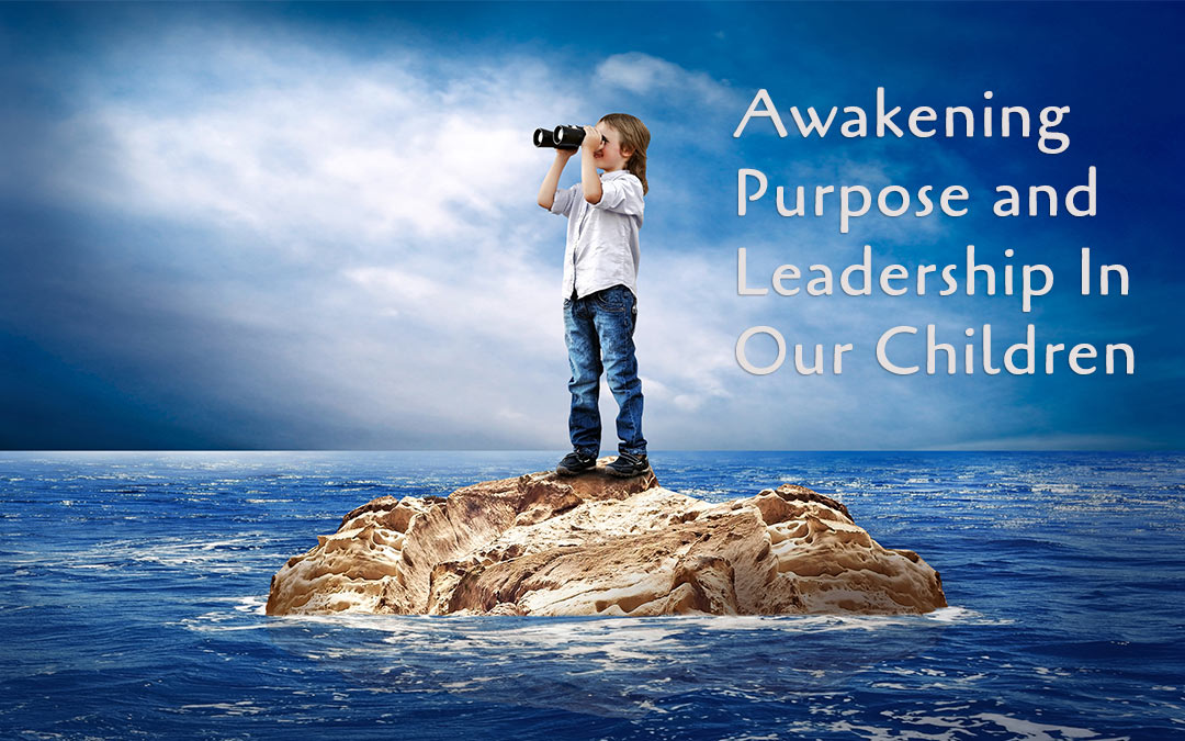 Back 2 School Special: Awakening Purpose and Leadership In Our Children