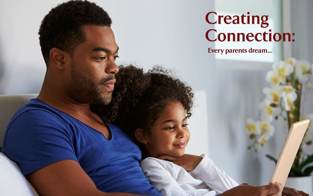 Creating Connection: Every Parents Dream
