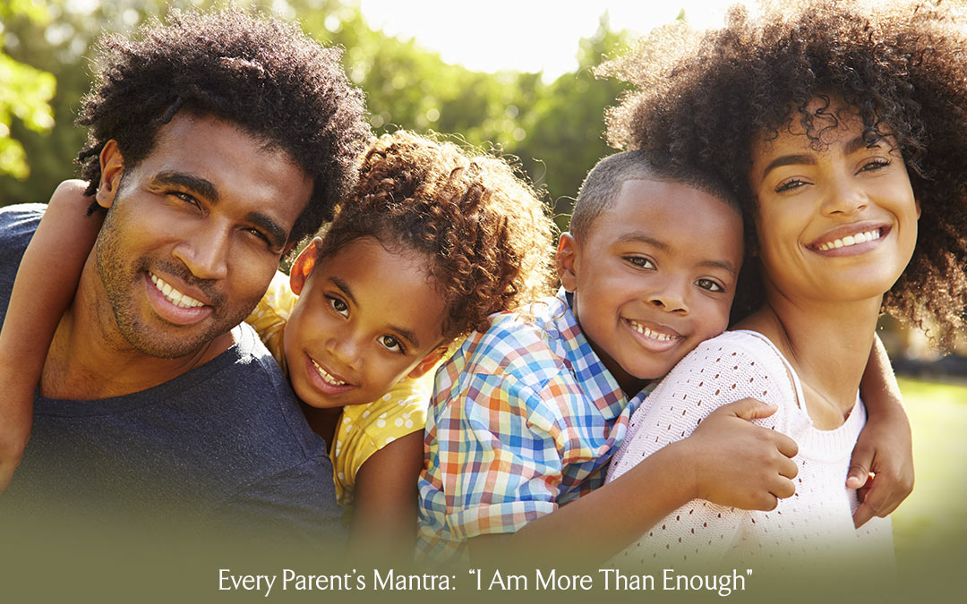"Every Parent's Mantra – ""I Am More Than Enough"""
