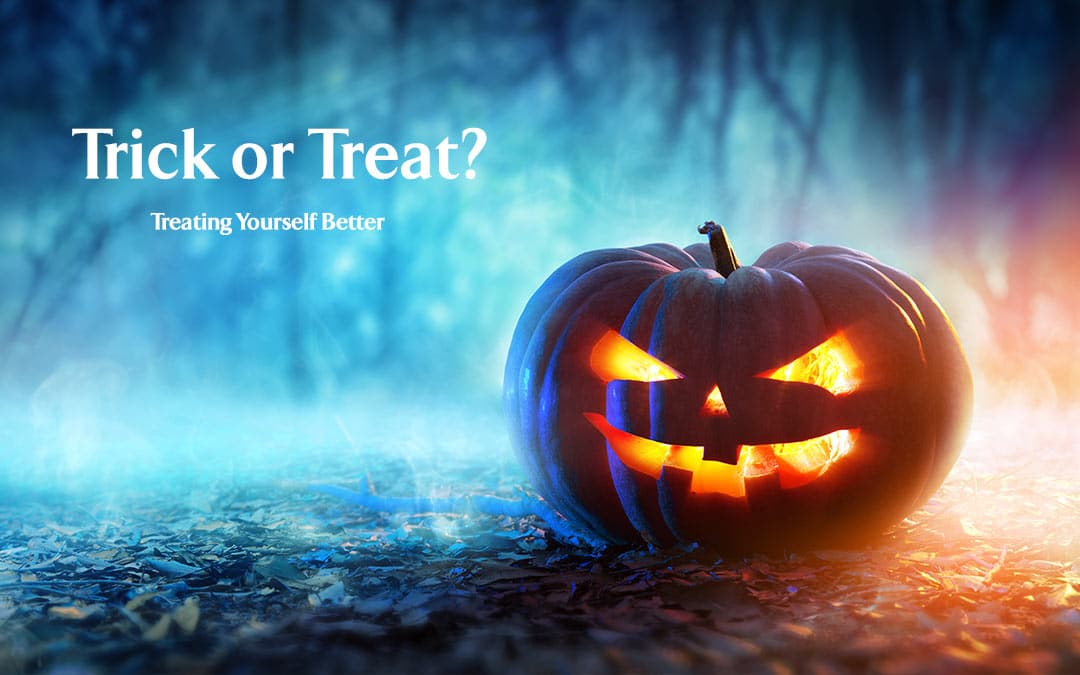 Trick or Treat: Treating Yourself Better